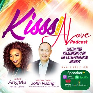 KISSS Conversation With John Vuong:  Cultivating Relationships on The Entrepreneurial Journey