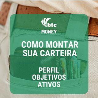 Como montar sua carteira: Perfil, Objetivos e Ativos | BTC Money #11