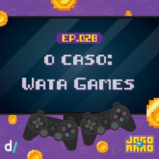 Ep. 28 - O escândalo da Wata Games