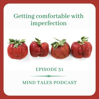 Episode 31 - Getting comfortable with imperfection