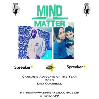 Mind Over Matter  Podcast 3 : Cannabis Advocate Of The Year 2020 : Lisa Quarrell