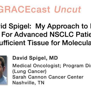 Dr. David Spigel: My Approach to Repeat Biopsies For Advanced NSCLC Patients Who Have Insufficient Tissue for Molecular Testing