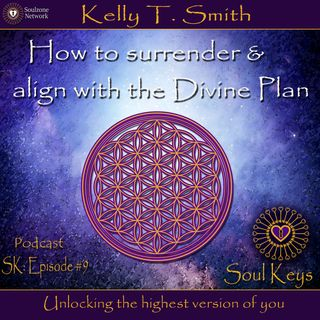 SK:9 How to surrender & align with the Divine Plan