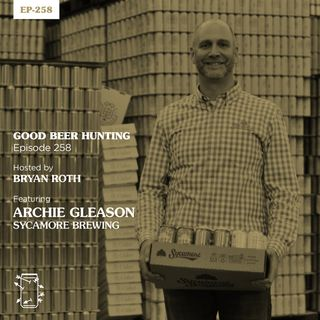 EP-258 Archie Gleason of Sycamore Brewing