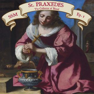 St. Praxedes: The Collector of Blood