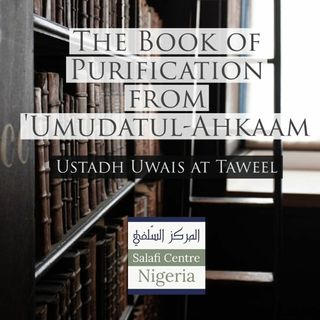6 - Book of Purification - Umdatul-Ahkam- Uways at-Taweel | Nigeria