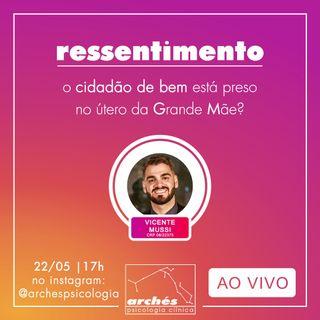 """Live - """"Ressentimento: o cidadão de bem está preso no útero da Grande Mãe?"""" com Vicente Mussi"""