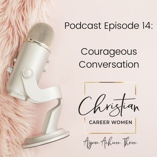 Episode 14: Courageous Conversation