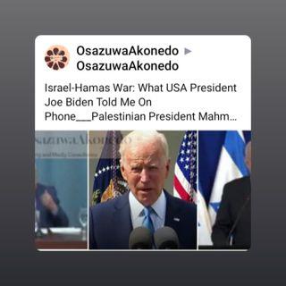 Israel-Hamas War: What USA President Joe Biden Told Me On Phone___Palestinian President Mahmoud Abbas #OsazuwaAkonedo #Israel #Palestine #Ga