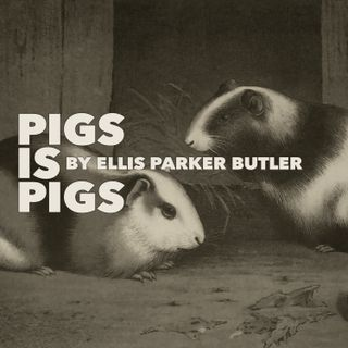 Pigs is Pigs by Ellis Parker Butler
