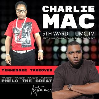 TENNESSEE TAKEOVER, HOSTED BY PHELO THE GREAT : sG: CHARLIE MAC (UMC.TV)