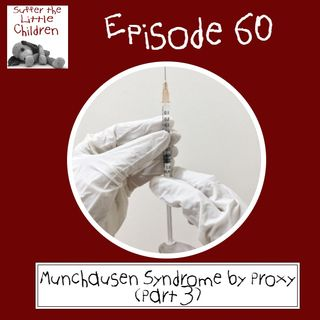 Episode 60: Munchausen Syndrome by Proxy (Part 3)