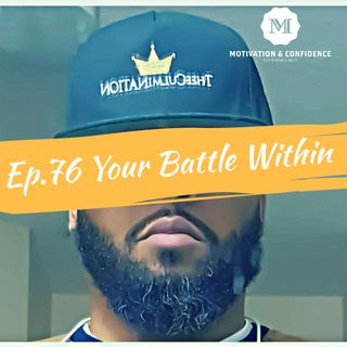 Ep. 76 Your Battle within