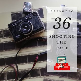 Puntata 36 - Shooting the Past