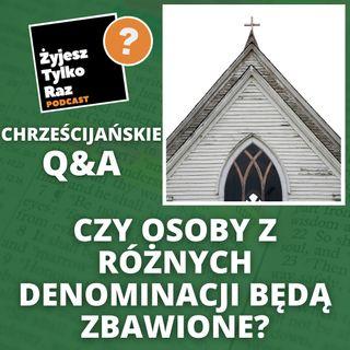 Czy osoby z różnych denominacji będą zbawione? | Chrześcijańskie Q&A #32