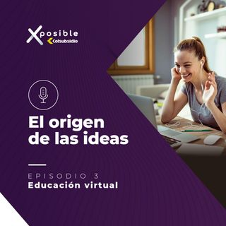 Episodio 3 : Educación virtual