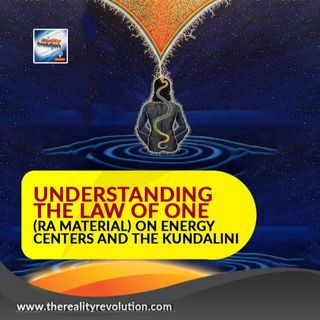 Understanding The Law Of One (The Ra Material) On Energy Centers And The Kundalini