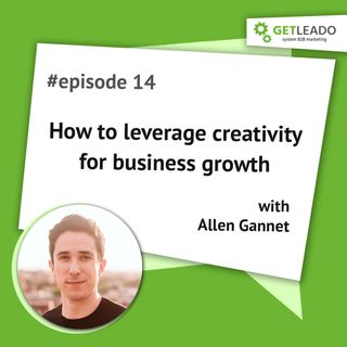Episode 13. How to leverage creativity for business growth with Allen Gannet