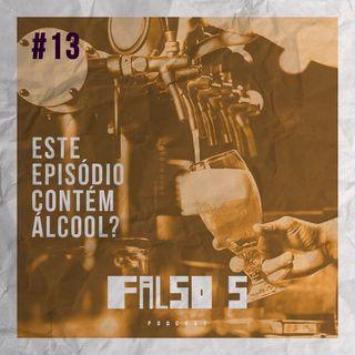 Falso 5 #13 - Este Episódio Contém Álcool?