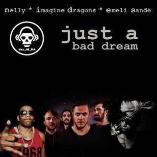 Kill_mR_DJ - Just a Bad Dream (Nelly VS Imagine Dragons VS Emeli Sande)