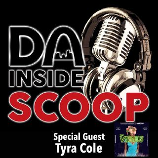 Da Inside Scoop Presents: The Vibes Special Guest Tyra Cole