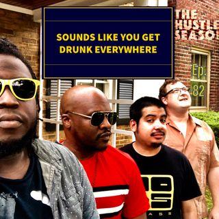 The Hustle Season: Ep. 82 Sounds Like You Get Drunk Everywhere