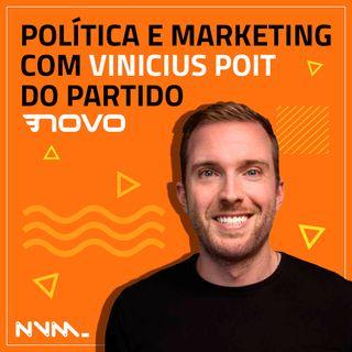 #01 Política e marketing na visão do deputado federal Vinicius Poit do partido NOVO.