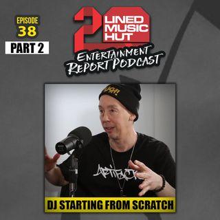 #EPISODE #38 DJ STARTING FROM SCRATCH LETS LOOSE [PT.2]
