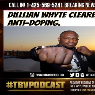 ☎️Dillian Whyte Cleared by UK Anti-Doping💉We Getting Wilder vs Whyte✍🏾🔥