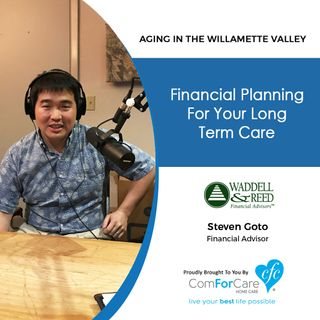 10/17/17: Steven Goto with Waddell & Reed | Financial planning for your long term care. | Aging In The Willamette Valley with John Hughes