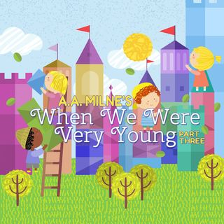 When We Were Very Young - Part Three by A. A. Milne
