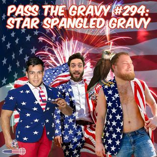 Pass The Gravy #294: Star Spangled Gravy