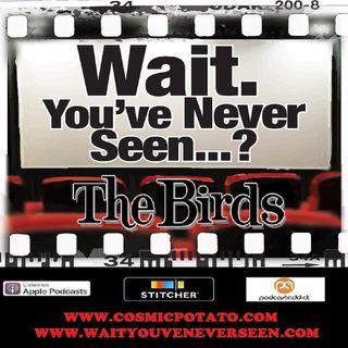 Episode 6: Wait. You've Never Seen The Birds?