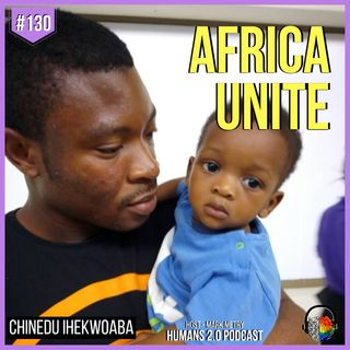 #130 - Chinedu Ihekwoaba | Entrepreneurship & Helping Others in Africa (AfricaUnite)