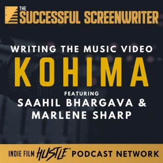 Ep 76 - Writing the Music Video Kohima with Saahil Bhargava & Marlene Sharp