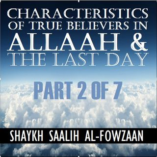 40H#15: Traits of True Belief in Allah & the Last Day (Part 2)