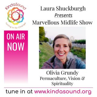 Permaculture, Vision & Spirituality | Olivia Grundy on Marvellous Midlife with Laura Shuckburgh