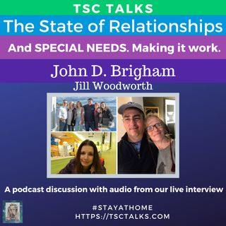 TSC Talks! The State of Relationships & Special Needs: A Conversation with J.D. Brigham, partner/bf to Jill Woodworth, Host