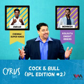 Ep. 259: Cock & Bull (IPL Edition #2)