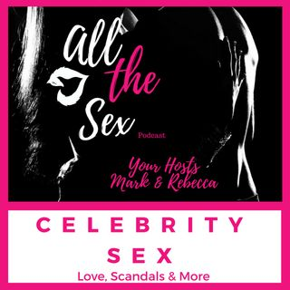 Celebrity Sex: Love, Scandals, And More