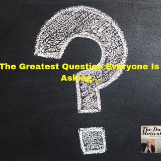 The Greatest Question Everyone Is Asking - Episode #373