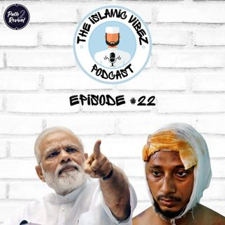 EP#22: Wot's hapnin Muslims? Genocide in India
