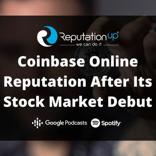 Coinbase Online Reputation After Its Stock Market Debut