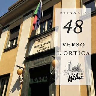 Puntata 48 - Verso l'Ortica