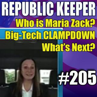 205 - Who is Maria Zack? Really - Big Tech Censors - What to do Now