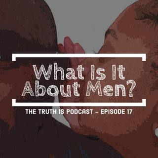 Episode 17: What Is It About Men