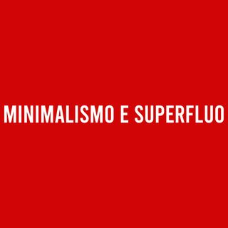 Minimalismo e Superfluo - Diario di Quarantena