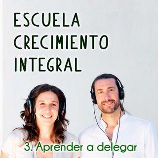 Aprender a delegar #3-Podcast Escuela Crecimiento Integral