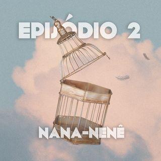 Episódio 2: Nana-Nenê