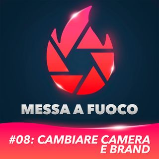 #08: Cambiare camera e brand!